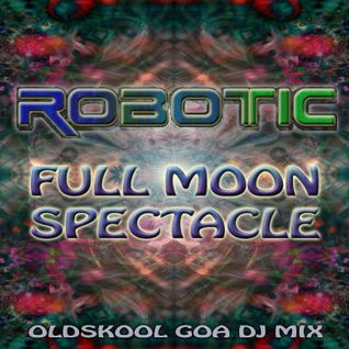 Robotic - Full Moon Spectacle [Studio Mix - Oldskool Goa Trance]