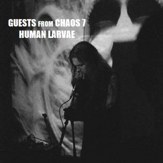 Guests From Chaos 7: Human Larvae