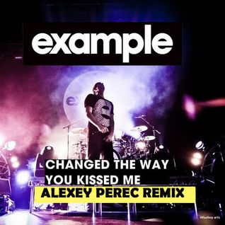 Example - Changed The Way You Kiss Me (Alexey Perec Remix)