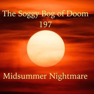 Soggy Bog of Doom 197 Midsummer Nightmare