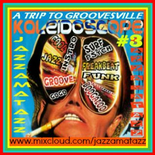 A TRIP TO GROOVESVILLE :Kaleidoscope#3 -More fun,cool,funky,groovy,jazzy,feelgood music to smile to!