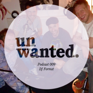 Unwanted Family Podcast 009 - DJ Format