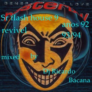 SR FLASH HOUSE 9  REVIVAL ANOS 92/93/94 ,MIXED BY DJ RICARDO BACANA