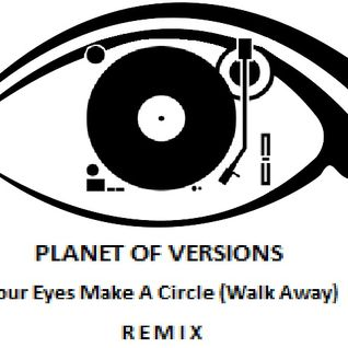 PLANET OF VERSIONS: Your Eyes Make A Circle (Walk Away) - Typewriter Rework