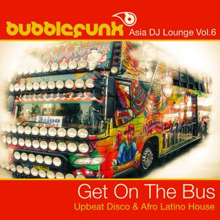 Asia DJ Lounge Vol. 6 - Get On The Bus - Upbeat Disco & Afro Latino Tinged Funky House Music DJ Mix