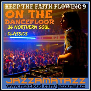 Keep The Faith Flowing 9. ON THE DANCEFLOOR. Northern Soul