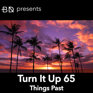 Turn It Up 65: Things Past
