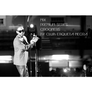 MIX-PREMIUM SERIES-CROONERS VOL. 1 BY CLUB ETIQUETA NEGRA