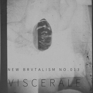 New Brvtalism No. 013 - Viscerale