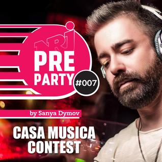 #007 NRJ PRE-PARTY by Sanya Dymov - Casa Musica Contest