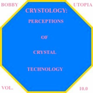 IDENTIFICATION PLEASE! BOBBY UTOPIA CRYSTOLOGY PERCEPTIONS OF CRYSTAL TECHNOLOGY VOL. 10.0