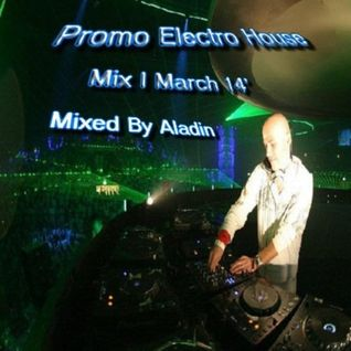 Promo Electro House Mix I March 14' By Aladin