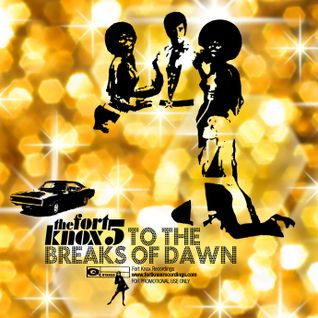 "Fort Knox Five present ""To The Breaks of Dawn"""
