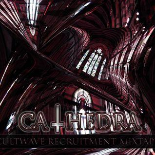 Cultwave Recruitment Mixtape: CA†HEDRA