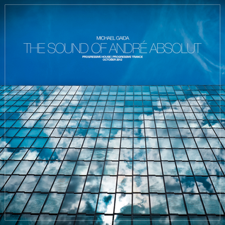 The Sound Of André Absolut By Michael Gaida [Progressive Trance | October 2012]