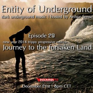 Arthur Sense - Entity of Underground #029: Journey to forsaken... [December 2013] on Insomniafm.com