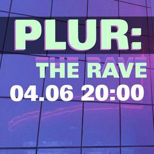 PLUR: THE RAVE 04/06/2016
