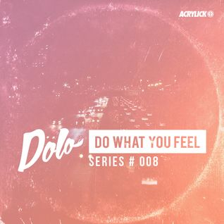 Acrylick x Dolo - Do What You Feel 008