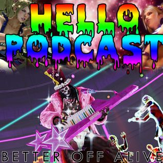 HELLO PODCAST 015 // Better Off Alive