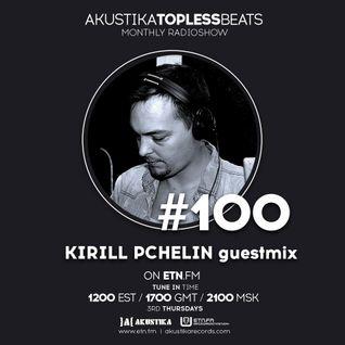 Kirill Pchelin guestmix - Akustika Topless Beats 100 - July 2016