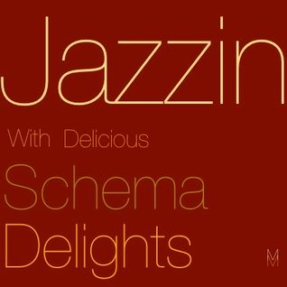 Jazzin With The Delicious Schema Delights