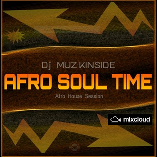 Dj Muzikinside - AFRO SOUL TIME (Afro House Session)