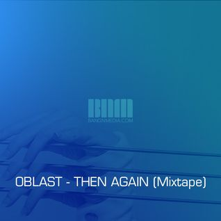 OBLAST - THEN AGAIN (Mixtape)