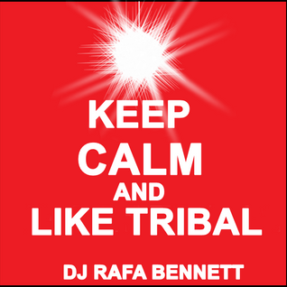 KEEP CALM AND LIKE TRIBAL - Rafa Bennett