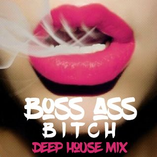 BOSS ASS BITCH (deep house mix) - By Corrine