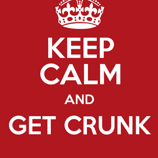 DJ Charles Randolph Presents- Keep Calm and Get Crunk!  Early 2000's Hip Hop!