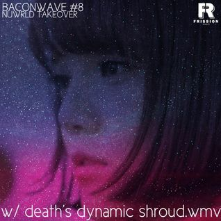 Baconwave #8 - NUWRLD TAKEOVER [Feat. death's dynamic shroud.wmv]