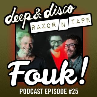 The Deep&Disco / Razor-N-Tape Podcast Episode #25: Fouk
