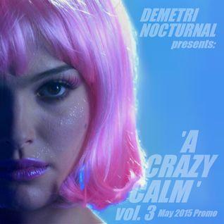DEMETRI NOCTURNAL - 'A CRAZY CALM VOL 3' May 2015 Promo Mix