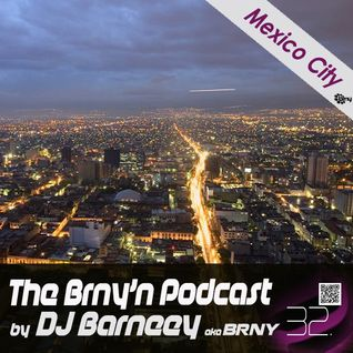 BRNY - The Brny'n [Burning] Podcast #32 - Mexico City - TBP#32