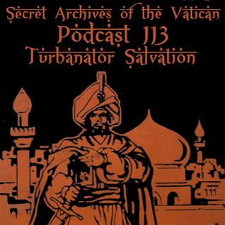 Turbanator Salvation - Secret Archives of the Vatican Podcast 113
