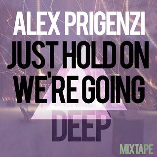 Alex Prigenzi - Just Hold On, We're Going Deep Mixtape