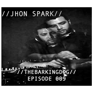 //THEBARKINGDOG// EPISODE 009 - Jhon Spark