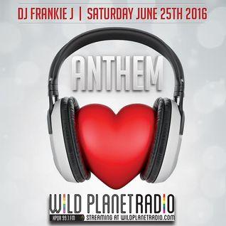 ANTHEM FRI, JUNE 24TH 2016 - DJ FRANKIE J
