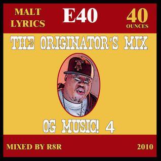 The Originator's Mix...OG Music! 4 E-40 Malt Lyrics Edition (Mixed By R8R)