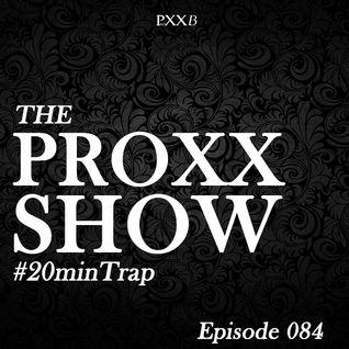 Proxxshow 084 - Trap 20 Minutes