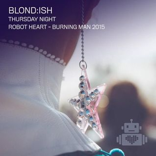 Blondish – Robot Heart - Burning Man 2015