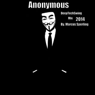 Anonymous - DeepTechSwing Mix - 2014 By. Marcus Sperling