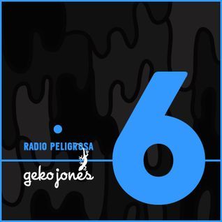 Radio Peligrosa #6 - Geko Jones