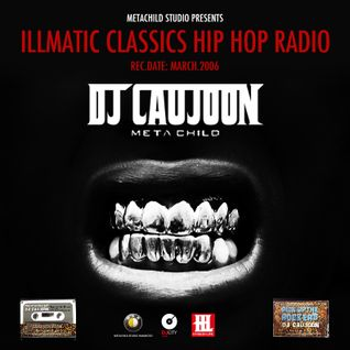 ILLMATIC CLASSIC HIP HOP RADIO - DJ CAUJOON [Rec.Date: March / 2006]