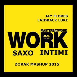 JAY FLORES + LAIDBACK LUKE + MASTERS AT WORK - WORK SAXO INTIMI (ZORAK MASHUP 2015)