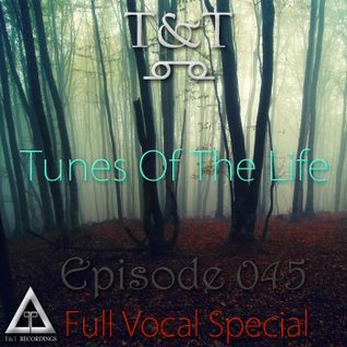 T&T – Tunes Of The Life [Episode 045] [Full Vocal Special]