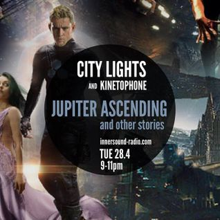 CITY LIGHTS 6_JUPITER ASCENDING & OTHER STORIES (NEW OST) _28 April_InnersoundRadio
