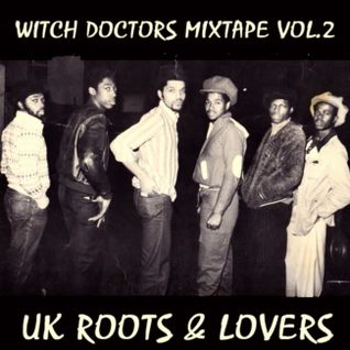 UK ROOTS & LOVERS (WITCH DOCTORS MIXTAPE VOL.2)