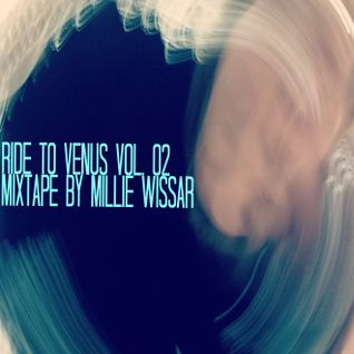 Ride to Venus Vol. 02 - Mixtape by Millie Wissar