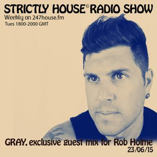 Strictly House© Radio Show Rob Holme With GRAY